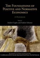 The Foundations of Positive and Normative Economics: A Handbook - Handbooks of Economic Methodology (Paperback)