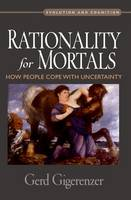 Rationality for Mortals: How People Cope with Uncertainty - Evolution and Cognition Series (Paperback)