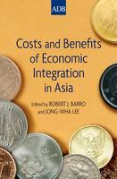 Costs and Benefits of Economic Integration in Asia (Hardback)