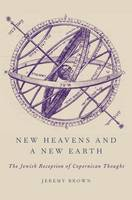 New Heavens and a New Earth: The Jewish Reception of Copernican Thought (Hardback)