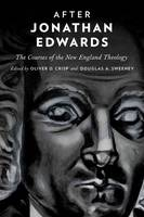 After Jonathan Edwards: The Courses of the New England Theology (Paperback)
