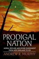 Prodigal Nation: Moral Decline and Divine Punishment from New England to 9/11 (Paperback)