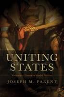 Uniting States: Voluntary Union in World Politics (Paperback)