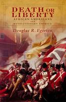 Death or Liberty: African Americans and Revolutionary America (Paperback)