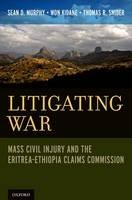 Litigating War: Mass Civil Injury and the Eritrea-Ethiopia Claims Commission (Hardback)