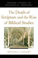 The Death of Scripture and the Rise of Biblical Studies - Oxford Studies in Historical Theology (Paperback)