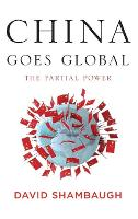 China Goes Global: The Partial Power (Hardback)
