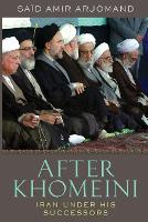 After Khomeini: Iran Under His Successors (Paperback)