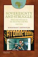 Sovereignty and Struggle: Africa and Africans in the Era of the Cold War, 1945-1994 - African World Histories (Paperback)