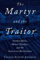 The Martyr and the Traitor: Nathan Hale, Moses Dunbar, and the American Revolution (Hardback)