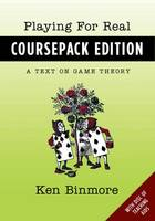 Playing for Real Coursepack Edition: A Text on Game Theory (Paperback)