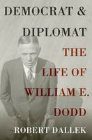 Democrat and Diplomat: The Life of William E. Dodd (Paperback)