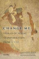 Change Me: Stories of Sexual Transformation from Ovid (Paperback)