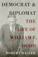 Democrat and Diplomat: The Life of William E. Dodd (Hardback)