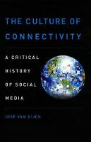 The Culture of Connectivity: A Critical History of Social Media (Hardback)