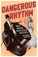 Dangerous Rhythm: Why Movie Musicals Matter (Hardback)