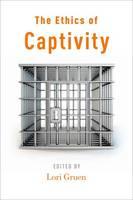 The Ethics of Captivity (Hardback)