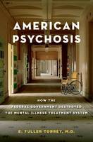 American Psychosis: How the Federal Government Destroyed the Mental Illness Treatment System (Hardback)