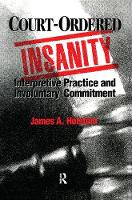 Court-Ordered Insanity: Interpretive Practice and Involuntary Commitment - Social Problems & Social Issues (Hardback)