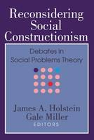 Reconsidering Social Constructionism : Debates in Social Problems Theory: Social Problems and Social Issues (Hardback)