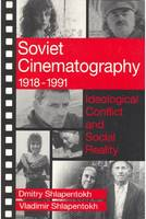 Soviet Cinematography 1918-1991: Ideological Conflict and Social Reality - Communication & Social Order (Hardback)