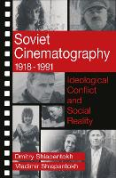 Soviet Cinematography, 1918-1991: Ideological Conflict and Social Reality - Communication & Social Order (Paperback)
