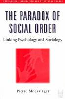 The Paradox of Social Order: Linking Psychology and Sociology - Sociological Imagination & Structural Change Series (Paperback)