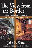 The View from the Border: Why Catholics Leave the Church and Why They Stay (Paperback)