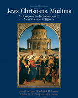Jews, Christians, Muslims: A Comparative Introduction to Monotheistic Religions Plus MySearchLab with Etext -- Access Card Package