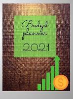 Budget Planner 2021: Good Organizer Journal Notebook for Finance Monthly & Weekly Budget Planner Expense Savings - Bills - Debt Trackers (Hardback)