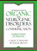 Introduction to Organic and Neurogenic Disorders of Communication: Current Scope of Practice (Hardback)
