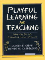 Playful Learning and Teaching: Integrating Play into Preschool and Primary Programs (Paperback)