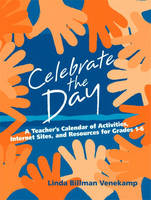 Celebrate the Day: A Teacher's Calendar of Activities, Internet Sites, and Resources for Grades 1-6 (Paperback)