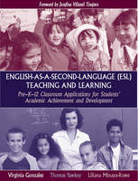 English-as-a-Second-Language (ESL) Teaching and Learning: Pre-K-12 Classroom Applications for Students' Academic Achievement and Development (Paperback)
