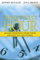 Their Finest Hour: Master Therapists Share Their Greatest Success Stories (Paperback)
