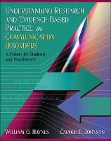 Understanding Research and Evidence-Based Practice in Communication Disorders: A Primer for Students and Practitioners (Hardback)