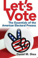 Let's Vote: The Essentials of the American Electoral Process Plus MySearchLab with Etext -- Access Card Package