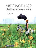 Art Since 1980: Charting the Contemporary Plus MySearchLab with eText -- Access Card Package