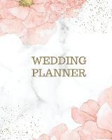 Wedding Planner: Wedding Planner Book and Organizer For The Bride 2021 Wedding Book Planner Wedding Organizer (Paperback)
