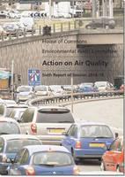 Action on air quality: sixth report of session 2014-15, report, together with formal minutes relating to the report - House of Commons Papers 2014-15 212 (Paperback)