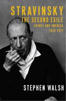 Stravinsky: The Second Exile France and America, 1934 - 1971 (Hardback)