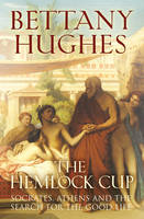 The Hemlock Cup: Socrates, Athens and the Search for the Good Life (Hardback)