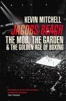 Jacobs Beach: The Mob, the Garden, and the Golden Age of Boxing (Paperback)