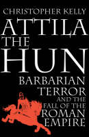 Attila the Hun: Barbarian Terror and the Fall of the Roman Empire (Hardback)