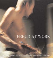 Freud At Work: Lucian Freud in conversation with Sebastian Smee. Photographs by David Dawson and Bruce Bernard (Hardback)