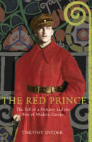 The Red Prince: The Fall of a Dynasty and the Rise of Modern Europe (Hardback)