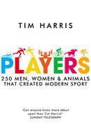 Players: 250 Men, Women and Animals Who Created Modern Sport (Hardback)