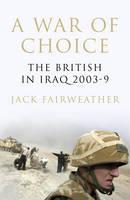 A War of Choice: The British in Iraq 2003-9 (Hardback)