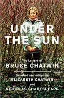 Under the Sun: The Letters of Bruce Chatwin (Hardback)