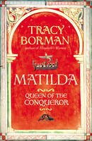 Matilda: Wife of the Conqueror, First Queen of England (Hardback)